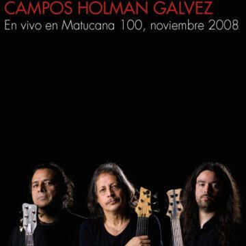 Campos Holman Galvez – En Vivo en Matucana 100; DVD