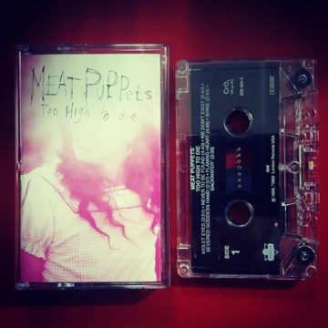 Meat Puppet – Too High To Die; Cassette