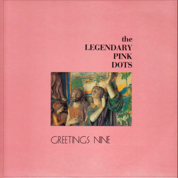 Legendary Pink Dots, The – Greetings Nine; Vinilo Simple