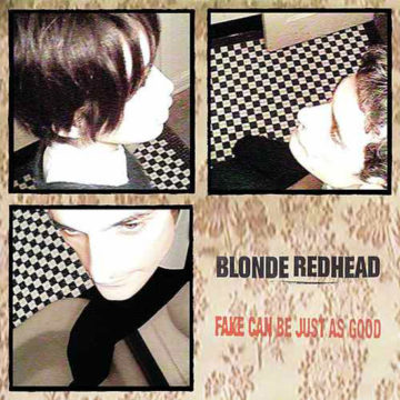 Blonde Redhead – Fake Can Be Just As Good; 12″ LP